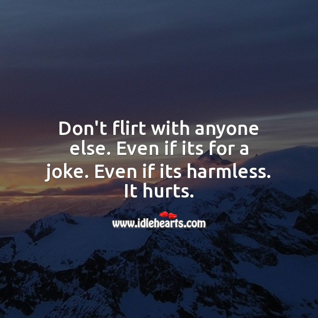 Image, Don't flirt with anyone else. It hurts.