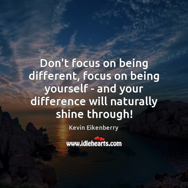 Image, Don't focus on being different, focus on being yourself – and your