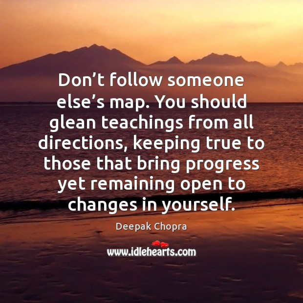Image, Don't follow someone else's map. You should glean teachings from