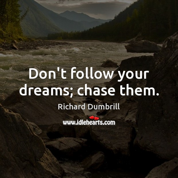 Don't follow your dreams; chase them. Image