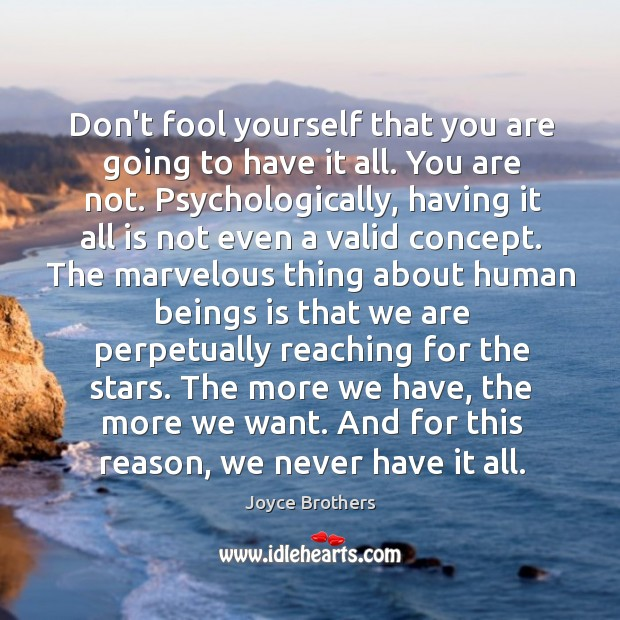 Don't fool yourself that you are going to have it all. You Joyce Brothers Picture Quote