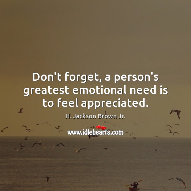 Don't forget, a person's greatest emotional need is to feel appreciated. Image