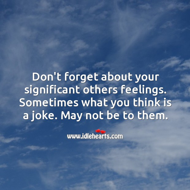 Don't forget about your significant others feelings. Image