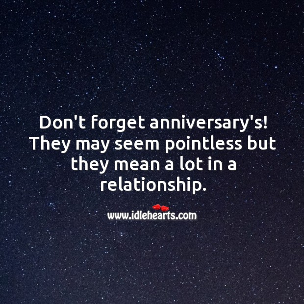 Don't forget anniversary's! They mean a lot in a relationship. Image