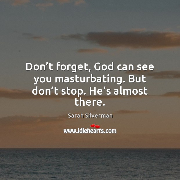 Image, Don't forget, God can see you masturbating. But don't stop. He's almost there.