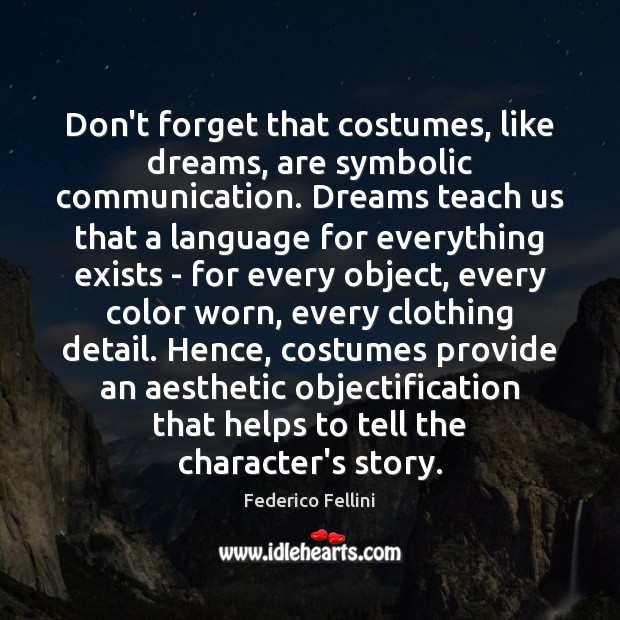 Don't forget that costumes, like dreams, are symbolic communication. Dreams teach us Image