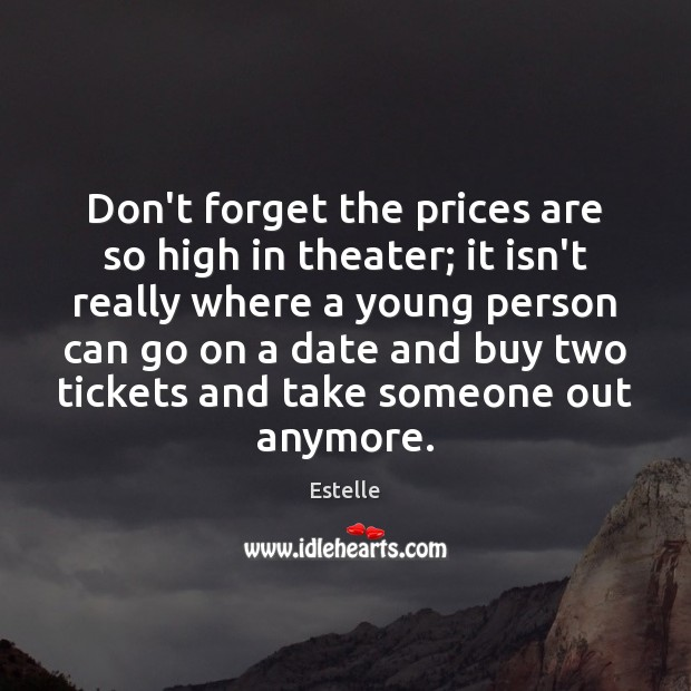 Don't forget the prices are so high in theater; it isn't really Image