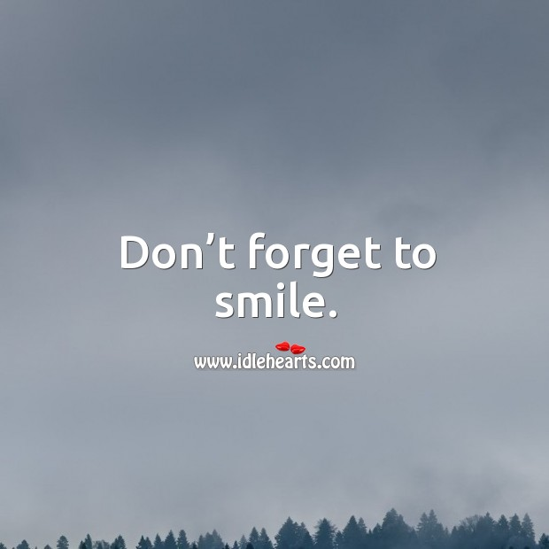 Don't forget to smile. Image
