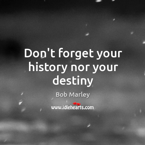 Image, Don't forget your history nor your destiny