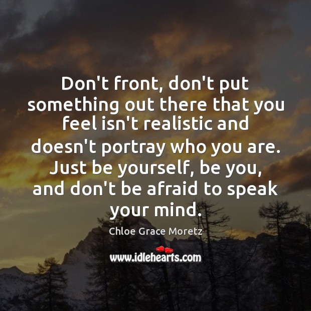 Don't front, don't put something out there that you feel isn't realistic Be You Quotes Image