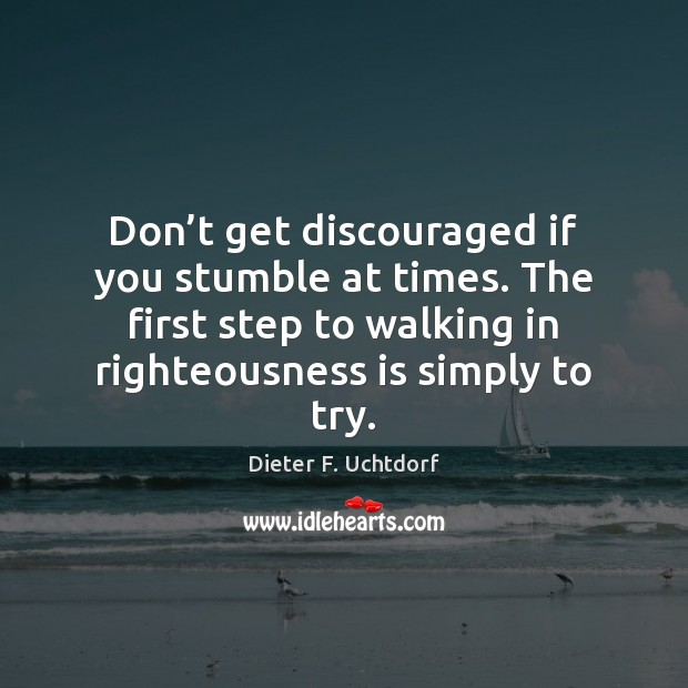 Don't get discouraged if you stumble at times. The first step Image