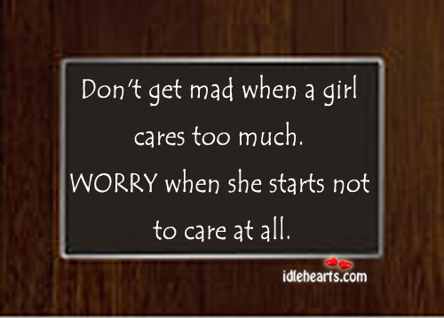 Don't Get Mad When A Girl Cares Too Much…