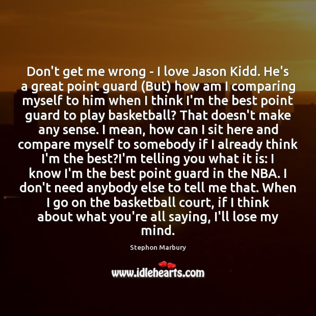 Don't get me wrong – I love Jason Kidd. He's a great Compare Quotes Image