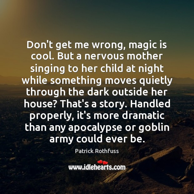 Don't get me wrong, magic is cool. But a nervous mother singing Image