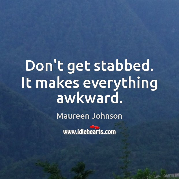 Image, Don't get stabbed. It makes everything awkward.