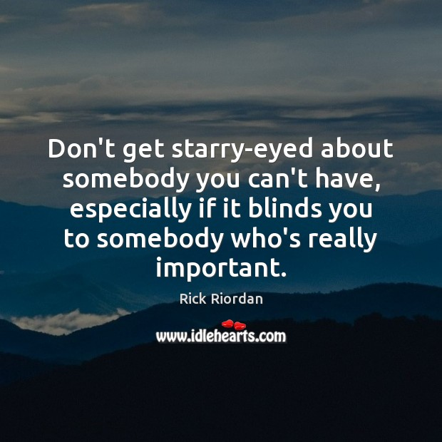Don't get starry-eyed about somebody you can't have, especially if it blinds Image