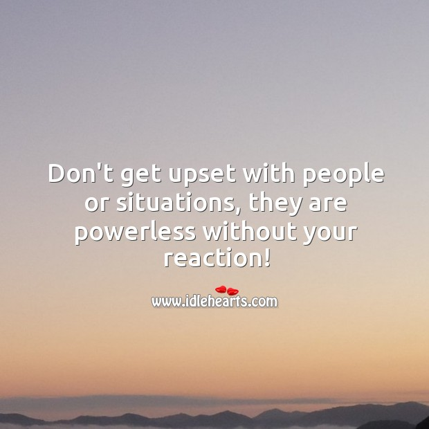Don't get upset with people or situations. Image