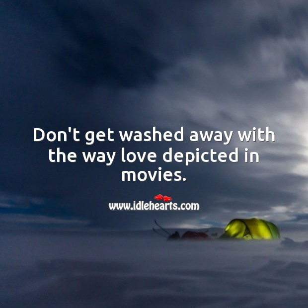 Don't get washed away with the way love depicted in movies. Movies Quotes Image