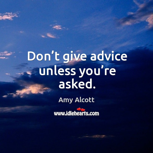 Image, Don't give advice unless you're asked.