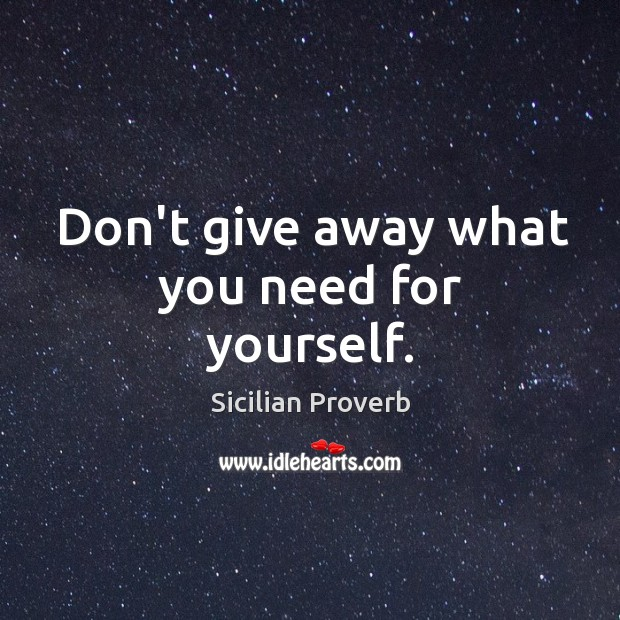Image, Don't give away what you need for yourself.