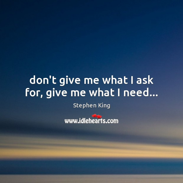 Image, Don't give me what I ask for, give me what I need…