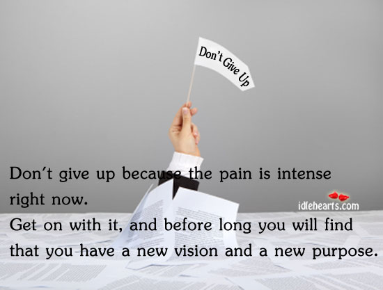 Don't give up because the pain is intense right Image