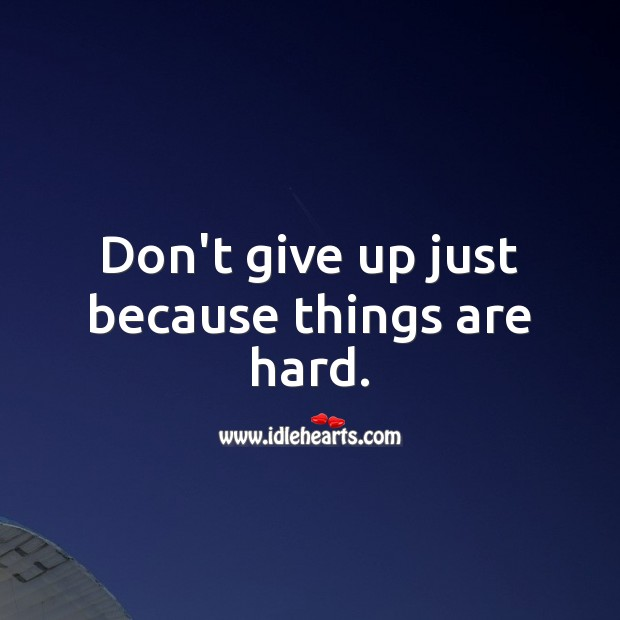 Don't give up just because things are hard. Image