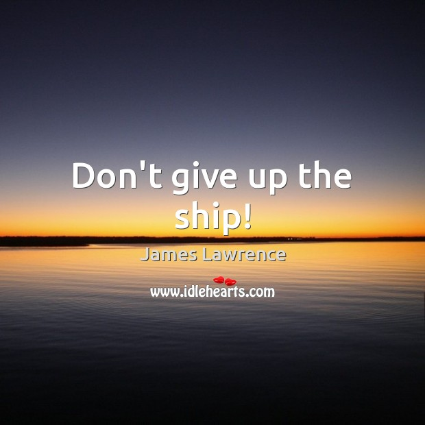 Don't give up the ship! Image