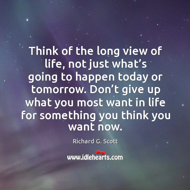 Don't give up what you most want in life for something you think you want now. Image