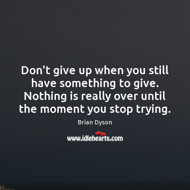 Image, Don't give up when you still have something to give. Nothing is