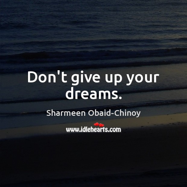 Don't give up your dreams. Don't Give Up Quotes Image