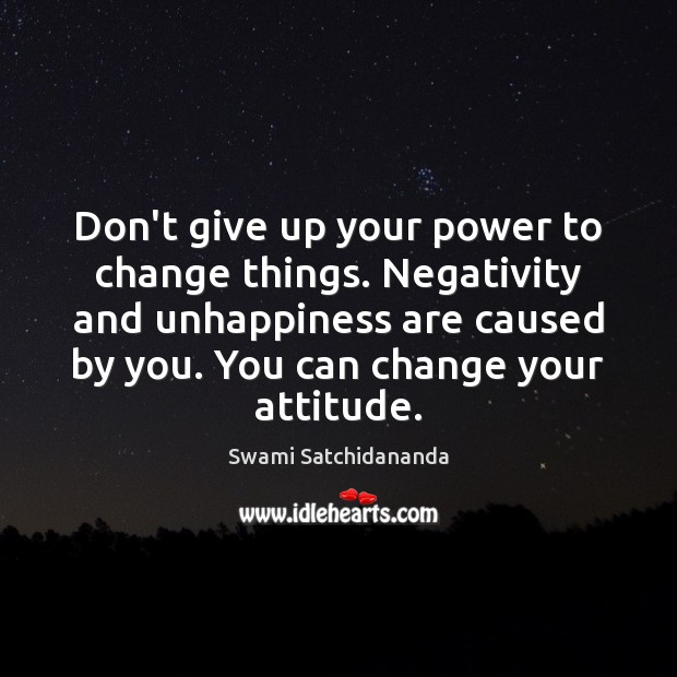 Image, Don't give up your power to change things. Negativity and unhappiness are