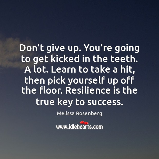 Don't give up. You're going to get kicked in the teeth. A Image