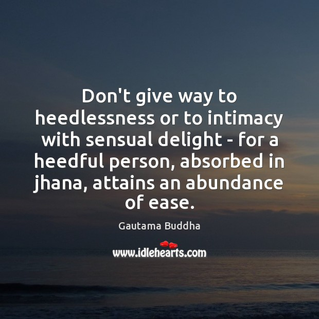 Don't give way to heedlessness or to intimacy with sensual delight – Image