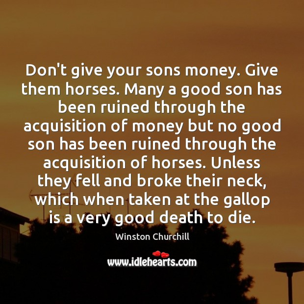 Image, Don't give your sons money. Give them horses. Many a good son