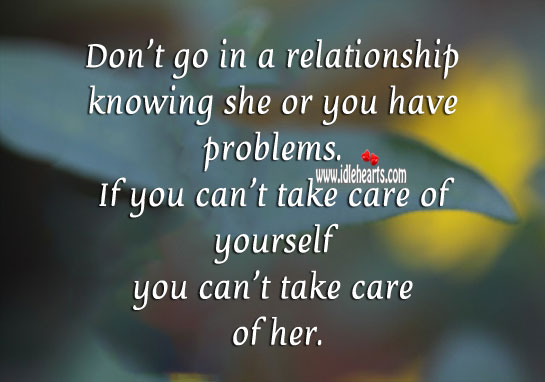 Image, Don't go in a relationship knowing she or you have problems.