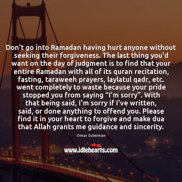Don't go into Ramadan having hurt anyone without seeking their forgiveness. Ramadan Quotes Image