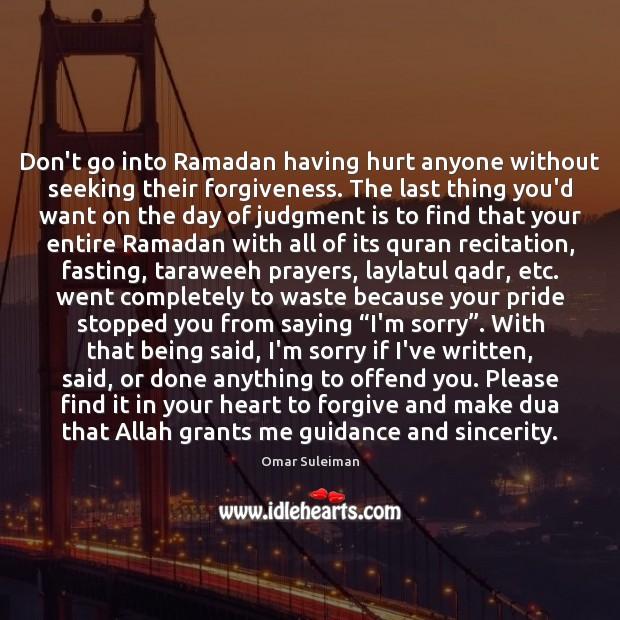Don't go into Ramadan having hurt anyone without seeking their forgiveness. Ramadan Quotes Image