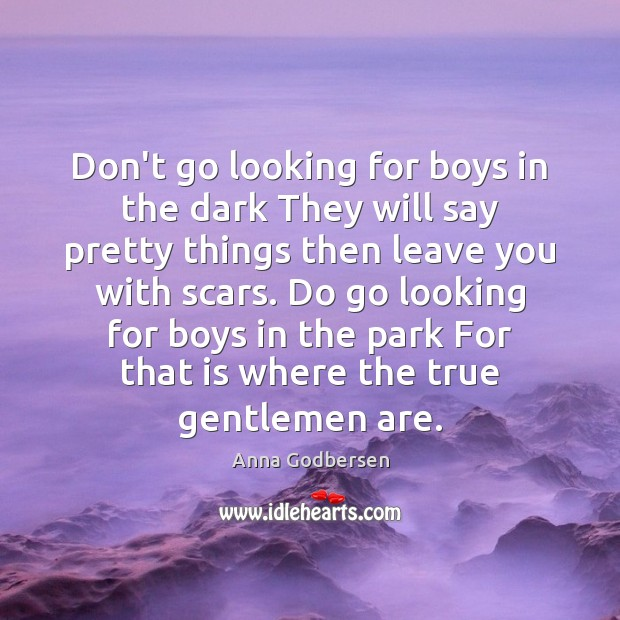 Don't go looking for boys in the dark They will say pretty Image