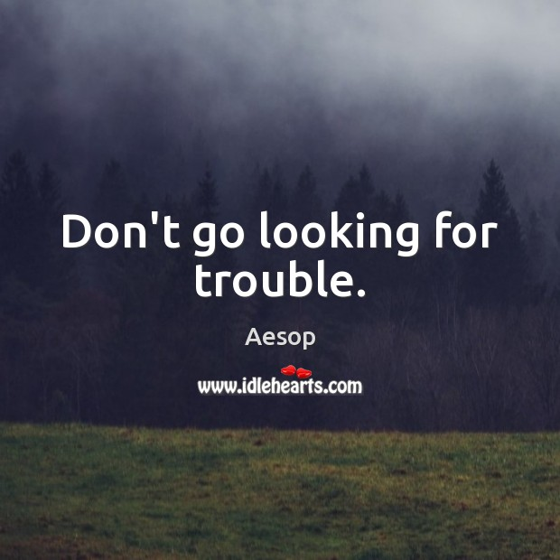 Image, Don't go looking for trouble.