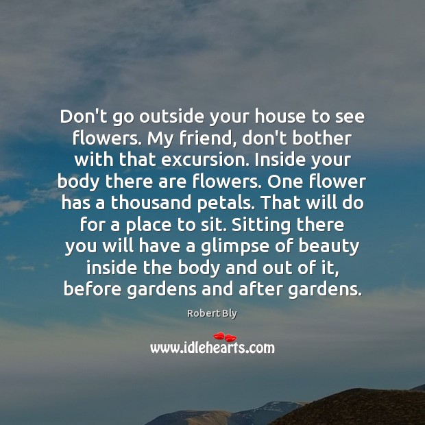 Image, Don't go outside your house to see flowers. My friend, don't bother