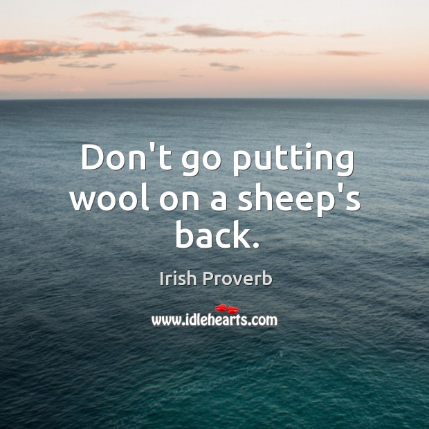 Image, Don't go putting wool on a sheep's back.
