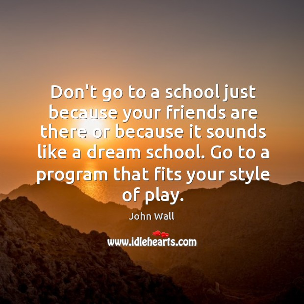 Image about Don't go to a school just because your friends are there or