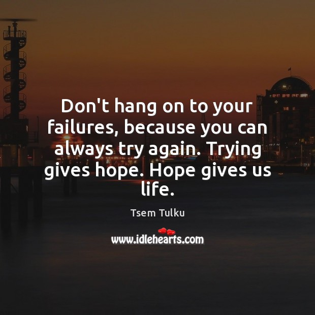 Don't hang on to your failures, because you can always try again. Try Again Quotes Image