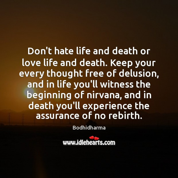 Don't hate life and death or love life and death. Keep your Bodhidharma Picture Quote