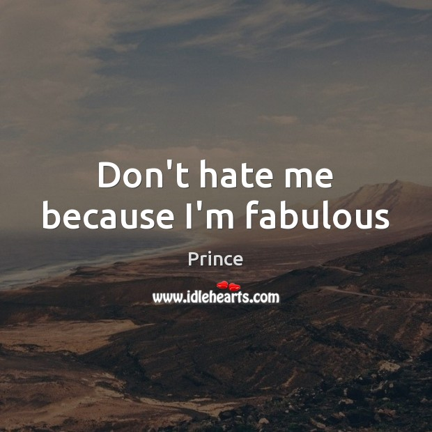 Don't hate me because I'm fabulous Prince Picture Quote