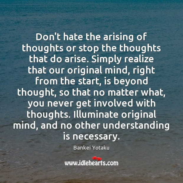 Image, Don't hate the arising of thoughts or stop the thoughts that do