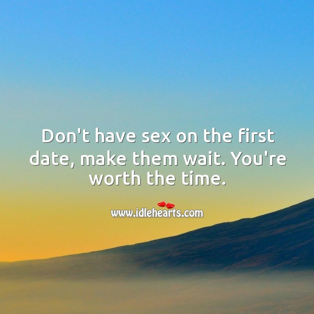 Don't have *ex on the first date. Image