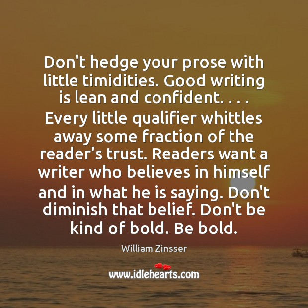 Don't hedge your prose with little timidities. Good writing is lean and Image