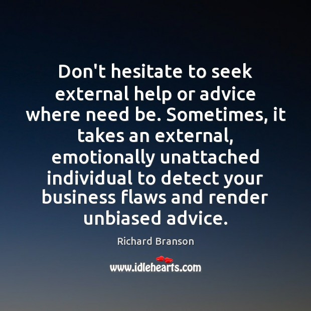 Don't hesitate to seek external help or advice where need be. Sometimes, Image